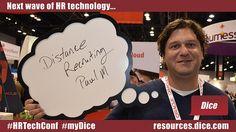 "The next wave of HR technology is... ""Distance recruiting"" via Paul Manko #HRTechConf #myDice"