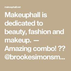 Makeuphall is dedicated to beauty, fashion and makeup. — Amazing combo! 🤗💕 @brookesimonsmua