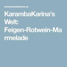 KarambaKarina's Welt: Feigen-Rotwein-Marmelade