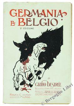 GERMANIA E BELGIO. Con annessi documenti ufficiali. Destrée Giulio. 1915 - Bergoglio Libri d'Epoca