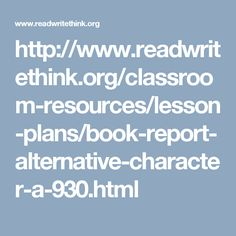 http://www.readwritethink.org/classroom-resources/lesson-plans/book-report-alternative-character-a-930.html