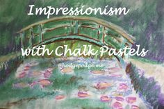 Impressionism with Chalk Pastels tutorial - Monet's Bridge