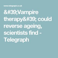 'Vampire therapy' could reverse ageing, scientists find - Telegraph