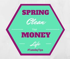 Spring clean your money life. #TuesdayTips