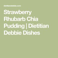 Strawberry Rhubarb Chia Pudding   Dietitian Debbie Dishes