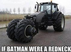 The redneck batmobile I thought Batman was a red neck, that just makes this his lawn tractor! Dark Knight, Nananana Batman, Im Batman, Batman Stuff, Batman Meme, Ex Machina, I Love To Laugh, Parcs, The Villain