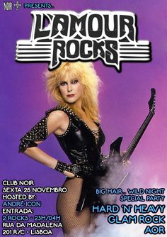 L'AMOUR ROCKS - Big Hair... Wild Night Special Party Sexta 25 de Novembro #HardRock #HeavyMetal #GlamRock #GlamMetal #80sMetal #AOR Hard 'N' Heavy, Glam Rock, AOR Hosts: André Icon Entrada 2 Euros Aberto das 23 às 4  DOKKEN > W.A.S.P. > ICON > MÖTLEY CRÜE > TWISTED SISTER > GREAT WHITE > KISS > FIREHOUSE > AC/DC > TESLA > EUROPE > SCORPIONS > RATT > AEROSMITH > BLACK 'N BLUE > CINDERELLA > BON JOVI > AUTOGRAPH > MSG > DEF LEPPARD > TREAT > DANGER DANGER > FASTWAY > LITA FORD > GUNS N' RO