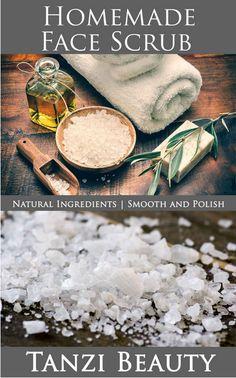 Homemade Face Scrub Recipes - Easy to Make Basic DIY Face Scrubs for Every Skin Type: A Guide to Natural, DIY Facial Scrubs and Exfoliants