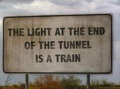 La luce alla fine del tunnel è un treno.  #sarcasmo #umorismo #umorismonero #ironia #luce #tunnel