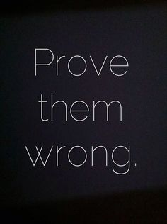 Prove them wrong. #Rulestoliveby