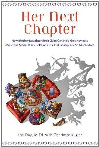 Her Next Chapter: How Mother-Daughter Book Clubs Can Help Girls Navigate Malicious Media, Risky Relationships, Girl Gossip, and So Much More: Lori Day MEd, Charlotte Kugler #Books #Girls #Mother_Daughter #Gender_Identity
