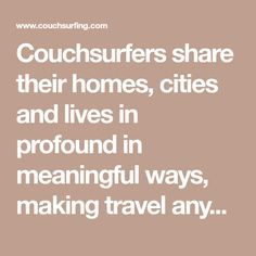 Couchsurfers share their homes, cities and lives in profound in meaningful ways, making travel anywhere in the world a truly social experience. Best Wifi, Surfer, Ways To Travel, Budgeting, City, Homes, How To Make, Mobile Living, Camping