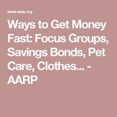 Ways to Get Money Fast: Focus Groups, Savings Bonds, Pet Care, Clothes... - AARP