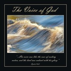 Ezekiel 43:2 His voice was like the roar of rushing waters, and the land was radiant with His glory. → http://fineartamerica.com/featured/the-voice-of-god-carolyn-marshall.html