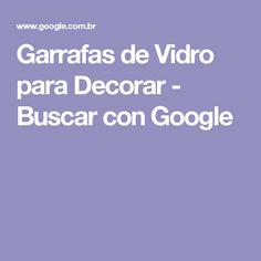Garrafas de Vidro para Decorar - Buscar con Google