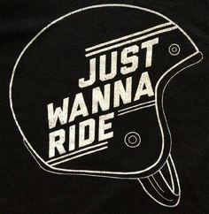 Just wanna ride