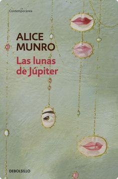 Las lunas de Júpiter, de Alice Munro (Nobel de Literatura en 2013)