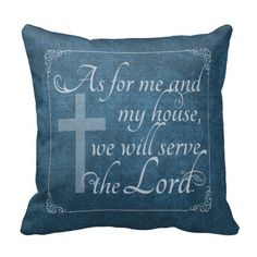 "As For Me and My House We Will Serve the Lord Blue Pillows Joshua 24:15 ""Choose you this day who you will serve ..... but for me and my house, we will serve the Lord."" Bible verse from Old Testament Scripture passage from the prophet Joshua affirms commitment to follow the Lord God, observe His commandments, and work for His Kingdom. Artwork designed by Christian_Faith. Made by Zazzle Home in San Jose, CA."