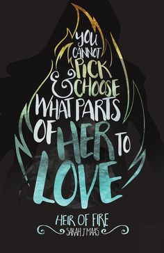 You cannot pick & choose what parts of her to love. -Sarah J. Maass