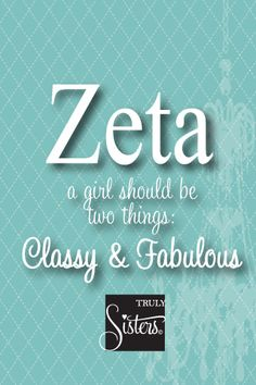 Zeta: a girl should be two things Classy & Fabulous. Zeta Tau Alpha #ZTA #trulysisters