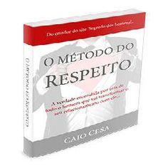 Guia O Método Do Respeito : Segredo sobre os Homens que Toda Mulher deveria sa...