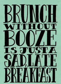 @Holly Kennedy. reminds of of Sunday brunch at Jilda's with 4$ bottomless champagne