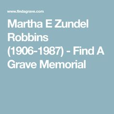 Martha E Zundel Robbins (1906-1987) - Find A Grave Memorial
