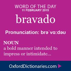 bravado (noun): a bold manner intended to impress or intimidate. Word of the Day for 11 February 2015. #WOTD #WordoftheDay #bravado