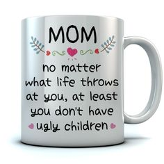 Mom At Least You Don't Have Ugly Children Coffee Mug Funny Gifts for Mom Mug for mom christmas Mom At Least You Don't Have Ugly Children Coffee Mug Funny Gifts for Mom Mug Diy Birthday Gifts For Mom, Creative Birthday Gifts, Gifts For Teens, Gifts For Dad, Funny Gifts For Mom, Dit Mothers Day Gifts, Dads Presents, Homemade Gifts For Mom, Mothers Day Presents