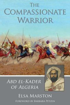 The Compassionate Warrior: Abd El-Kader of Algeria / Elsa Marston