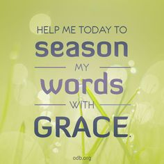 Help me today to season my words with grace.
