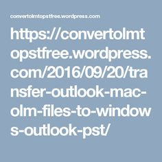 https://convertolmtopstfree.wordpress.com/2016/09/20/transfer-outlook-mac-olm-files-to-windows-outlook-pst/