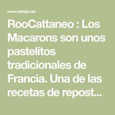 RooCattaneo : Los Macarons son unos pastelitos tradicionales de Francia. Una de las recetas de repostería más creativas y atractivas. Es una receta... : Re
