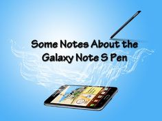 some-notes-about-the-galaxy-note-s-pen-13701412 by Yvette Divino via Slideshare