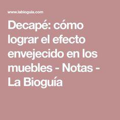 Decapé: cómo lograr el efecto envejecido en los muebles - Notas - La Bioguía