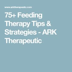 75+ Feeding Therapy Tips & Strategies - ARK Therapeutic