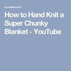 How to Hand Knit a Super Chunky Blanket - YouTube