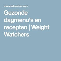 Gezonde dagmenu's en recepten   Weight Watchers Weight, Food And Drink, Healthy Recipes, Healthy Food, Tips, Om, Advice, Healthy Nutrition, Healthy Eating