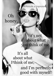 Oh honey, it's not about what you think of me. It's all about what I think of me, and I'm perfectly good with myself! Lying and embellishing yourself. Great Quotes, Quotes To Live By, Me Quotes, Motivational Quotes, Inspirational Quotes, Funny Quotes, Sassy Quotes, Beauty Quotes, Meaningful Quotes