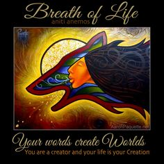 Breath of Life - Your words create Worlds. You are a creator and your life is your Creation