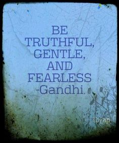 Be truthful, gentle, and fearless ~Gandhi | #Quote Words to Live By