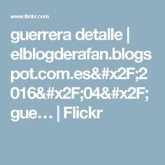 guerrera detalle | elblogderafan.blogspot.com.es/2016/04/gue… | Flickr