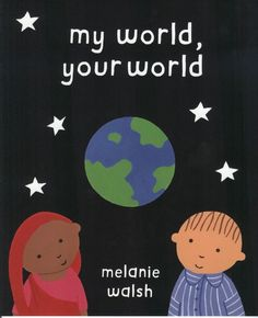 Melanie Walsh's My World, Your World was published more than 10 years ago, but its message is timeless. The book teaches one of the most important lessons your child will ever learn: Although we may speak different languages and lead different lives, we're all human -- and deserve to be treated as such.
