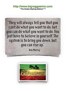 """Bob Marley says: """"Believe in Yourself."""""""