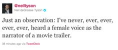 "Tweet from Neil deGrasse Tyson: ""Just an observation: I've never, ever, ever, ever, ever, heard a female voice as the narrator of a movie trailer."""