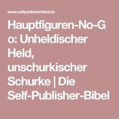 Hauptfiguren-No-Go: Unheldischer Held, unschurkischer Schurke | Die Self-Publisher-Bibel