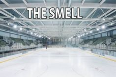The smell of a hockey rink is amazing!