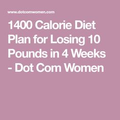 1400 Calorie Diet Plan for Losing 10 Pounds in 4 Weeks - Dot Com Women
