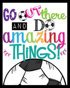 This is a fun Instant Download File for Soccer Lovers and kids. It has a black & White Soccer Ball and it Reads: Go out there and do amazing things!.