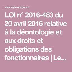 LOI n° 2016-483 du 20 avril 2016 relative à la déontologie et aux droits et obligations des fonctionnaires | Legifrance